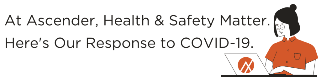 At Ascender, health and safety matter. here's our response to COVID-19.